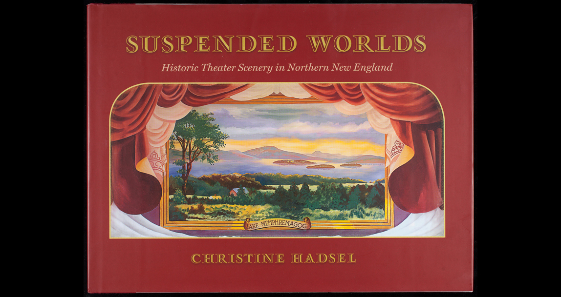 Suspended Worlds Historic Theater Scenery In Northern New England By Christine Hadsel